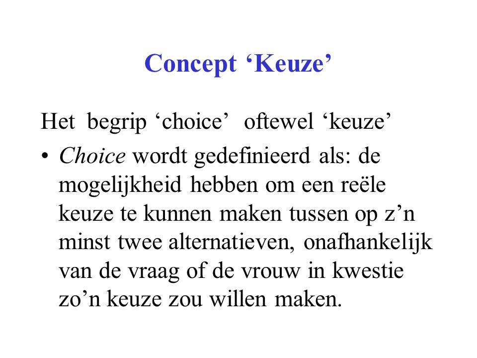 Concept 'Keuze' Het begrip 'choice' oftewel 'keuze' •Choice wordt gedefinieerd als: de mogelijkheid hebben om een reële keuze te kunnen maken tussen o