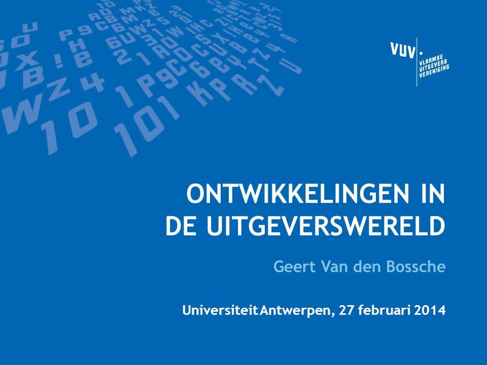 ONTWIKKELINGEN IN DE UITGEVERSWERELD Geert Van den Bossche Universiteit Antwerpen, 27 februari 2014