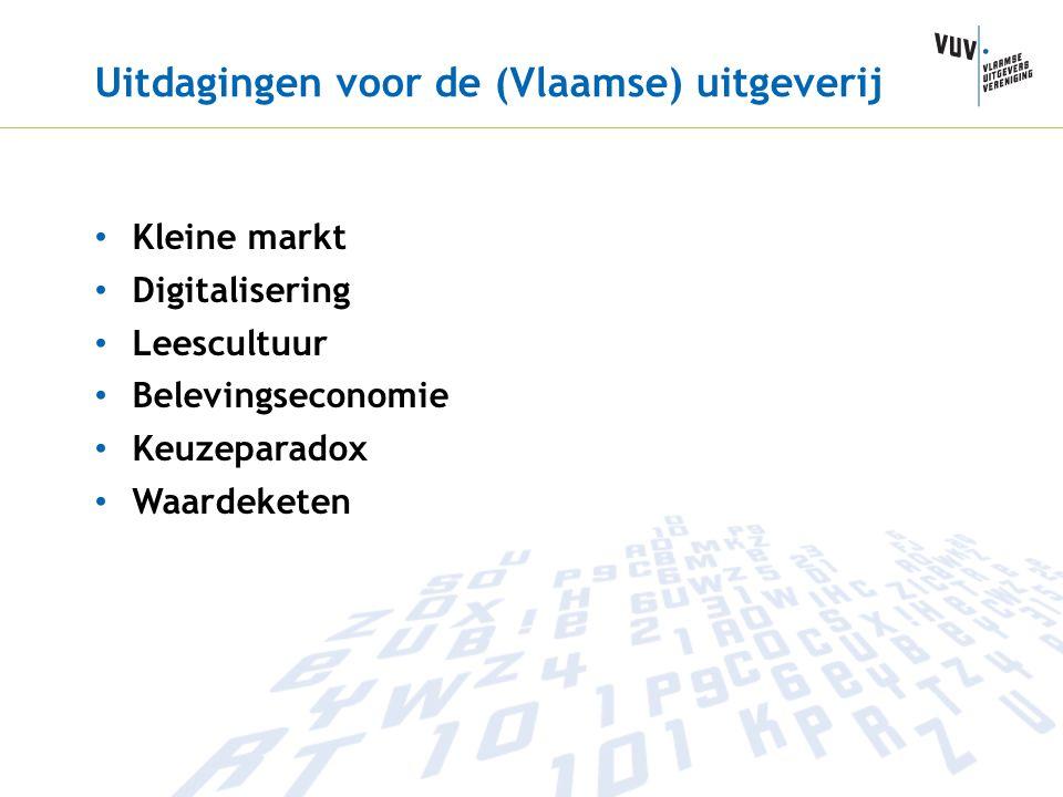 Uitdagingen voor de (Vlaamse) uitgeverij • Kleine markt • Digitalisering • Leescultuur • Belevingseconomie • Keuzeparadox • Waardeketen