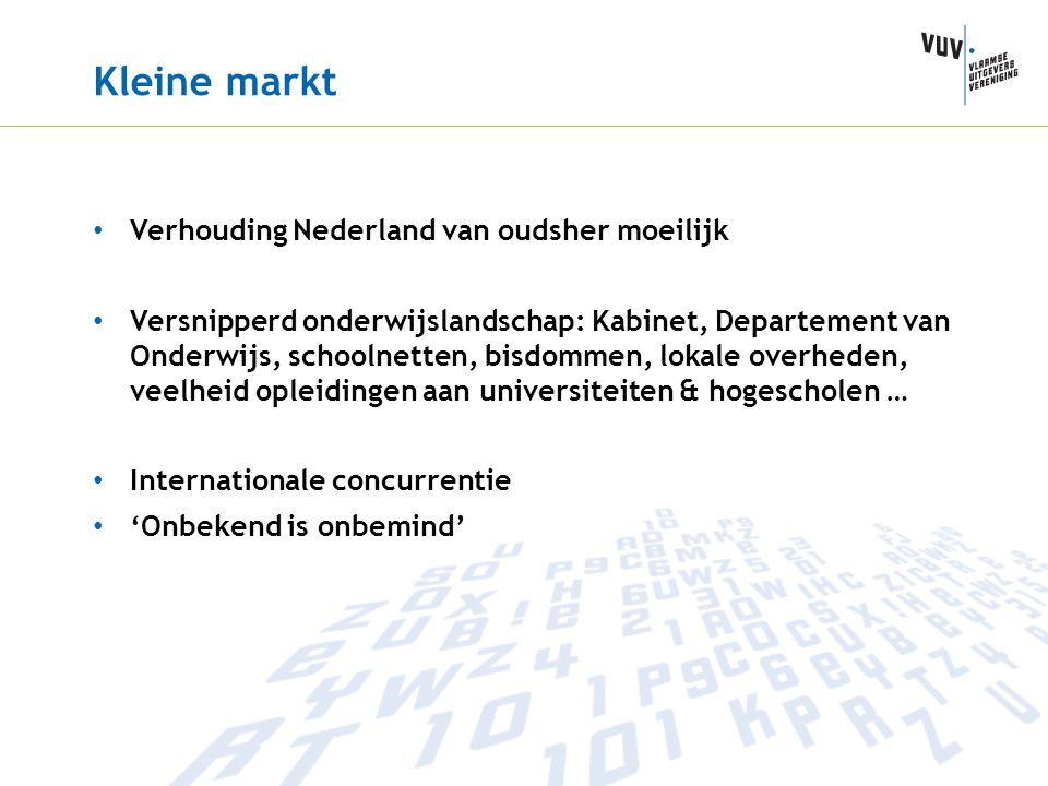 Kleine markt • Verhouding Nederland van oudsher moeilijk • Versnipperd onderwijslandschap: Kabinet, Departement van Onderwijs, schoolnetten, bisdommen