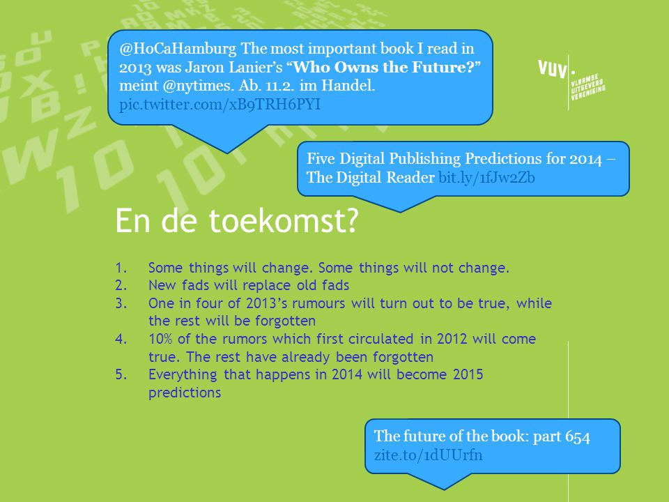 En de toekomst? 1.Some things will change. Some things will not change. 2.New fads will replace old fads 3.One in four of 2013's rumours will turn out
