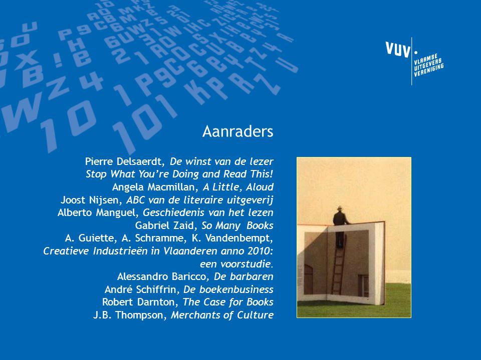 Aanraders Pierre Delsaerdt, De winst van de lezer Stop What You're Doing and Read This! Angela Macmillan, A Little, Aloud Joost Nijsen, ABC van de lit