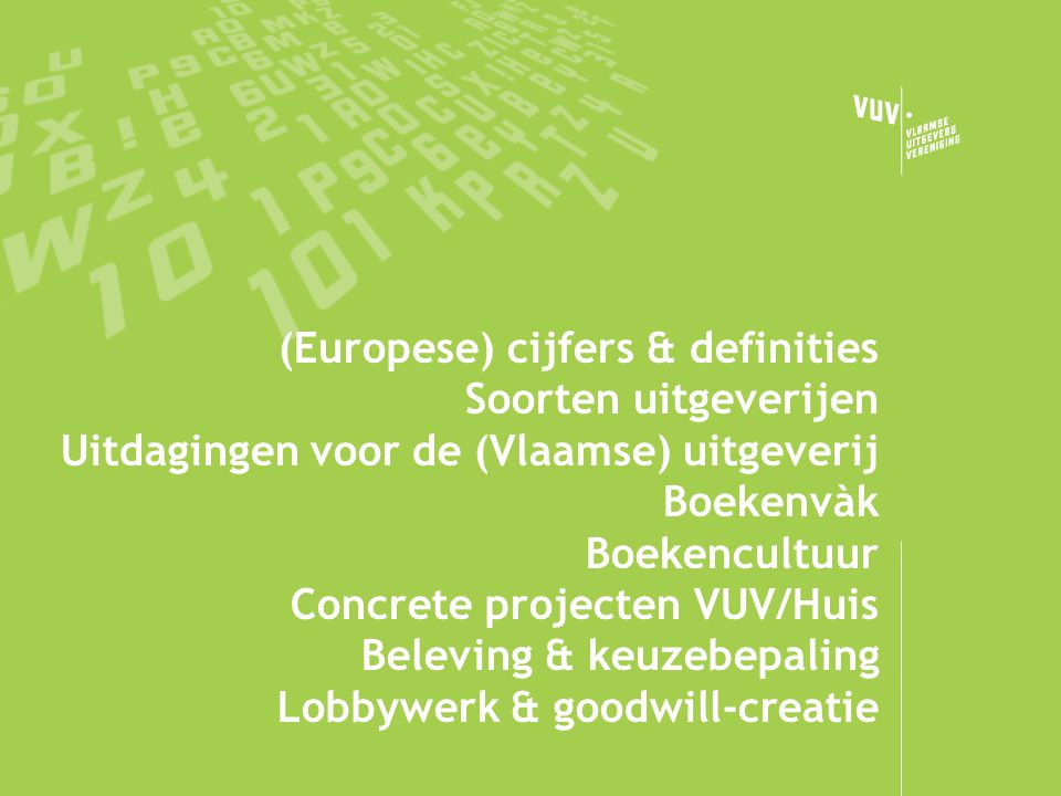 (Europese) cijfers & definities Soorten uitgeverijen Uitdagingen voor de (Vlaamse) uitgeverij Boekenvàk Boekencultuur Concrete projecten VUV/Huis Bele
