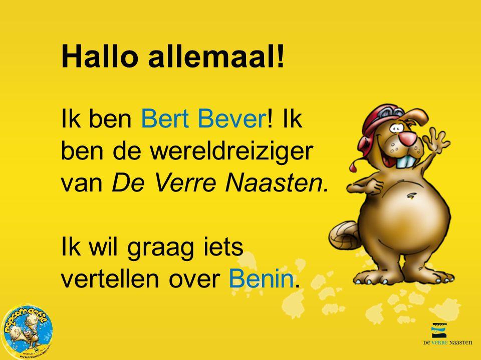 Hallo allemaal! Ik ben Bert Bever! Ik ben de wereldreiziger van De Verre Naasten. Ik wil graag iets vertellen over Benin.