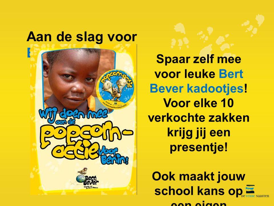 Aan de slag voor Benin! Spaar zelf mee voor leuke Bert Bever kadootjes! Voor elke 10 verkochte zakken krijg jij een presentje! Ook maakt jouw school k