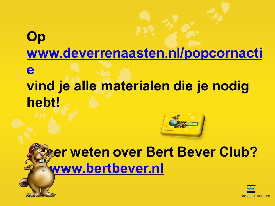 Op www.deverrenaasten.nl/popcornacti e www.deverrenaasten.nl/popcornacti e vind je alle materialen die je nodig hebt! Meer weten over Bert Bever Club?