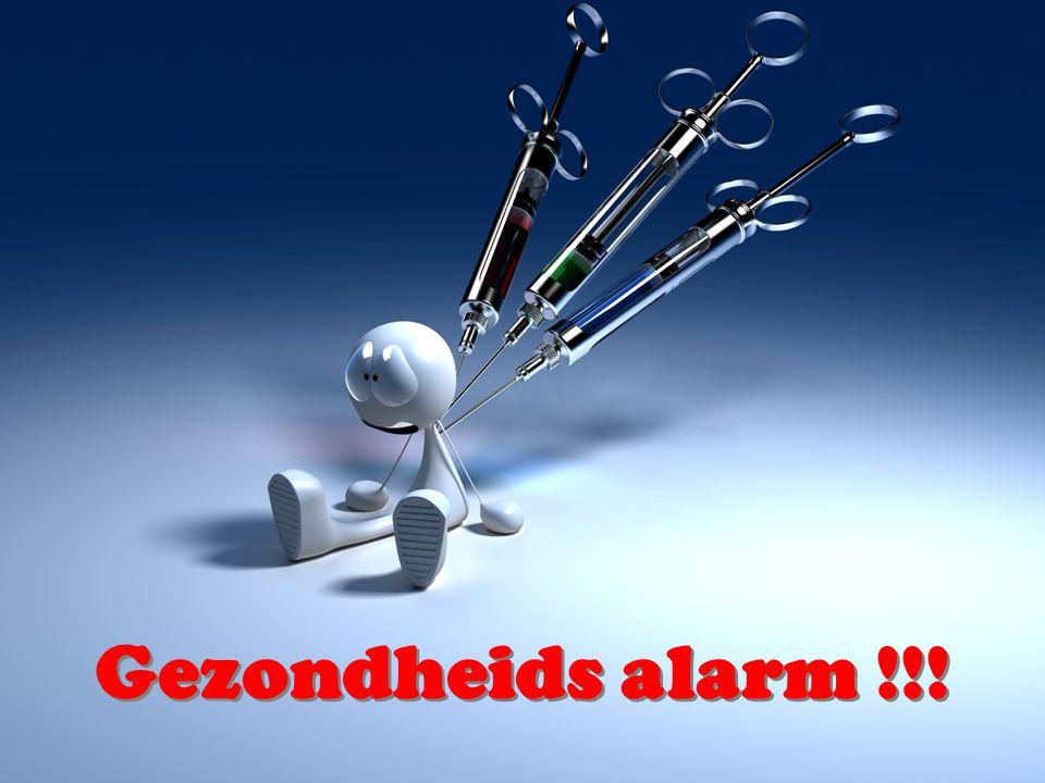 Gezondheids alarm !!! Gezondheids alarm !!!