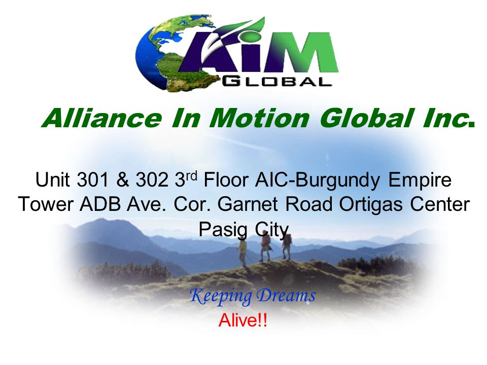 Alliance In Motion Global Inc. Unit 301 & 302 3 rd Floor AIC-Burgundy Empire Tower ADB Ave. Cor. Garnet Road Ortigas Center Pasig City Keeping Dreams