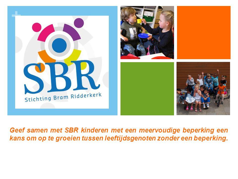 + Geef samen met SBR kinderen met een meervoudige beperking een kans om op te groeien tussen leeftijdsgenoten zonder een beperking.