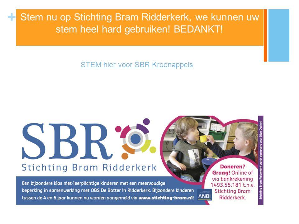 + Stem nu op Stichting Bram Ridderkerk, we kunnen uw stem heel hard gebruiken! BEDANKT! STEM hier voor SBR Kroonappels