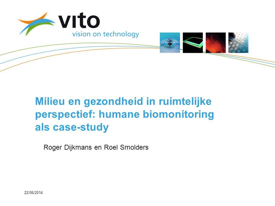 22/06/2014 Milieu en gezondheid in ruimtelijke perspectief: humane biomonitoring als case-study Roger Dijkmans en Roel Smolders