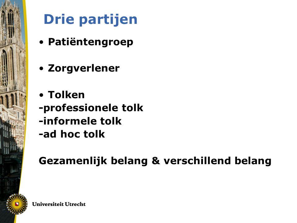 Drie partijen •Patiëntengroep •Zorgverlener •Tolken -professionele tolk -informele tolk -ad hoc tolk Gezamenlijk belang & verschillend belang