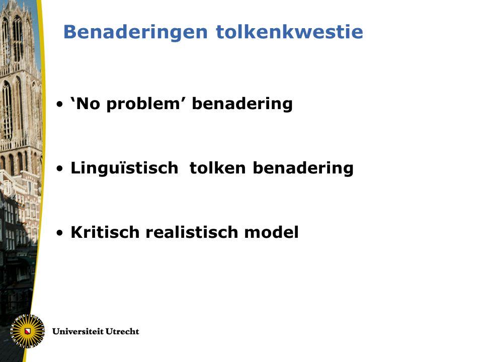 Benaderingen tolkenkwestie •'No problem' benadering •Linguïstisch tolken benadering •Kritisch realistisch model