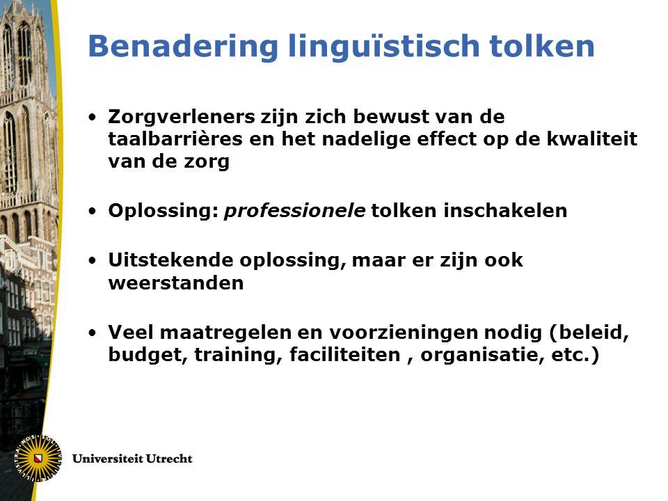 Benadering linguïstisch tolken •Zorgverleners zijn zich bewust van de taalbarrières en het nadelige effect op de kwaliteit van de zorg •Oplossing: pro