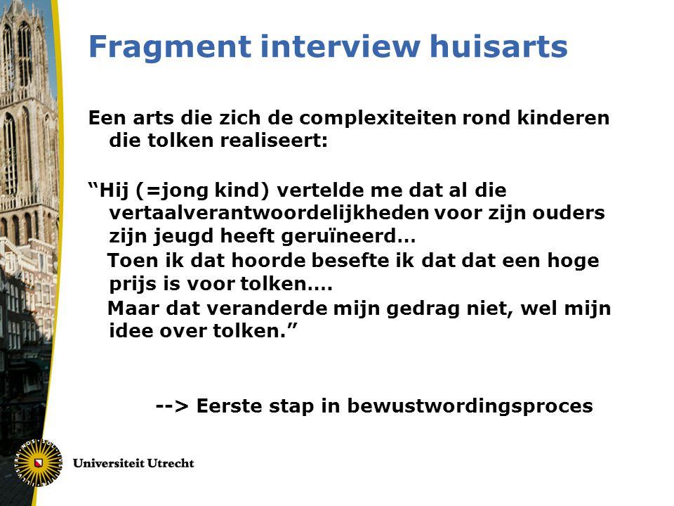 """Fragment interview huisarts Een arts die zich de complexiteiten rond kinderen die tolken realiseert: """"Hij (=jong kind) vertelde me dat al die vertaalv"""