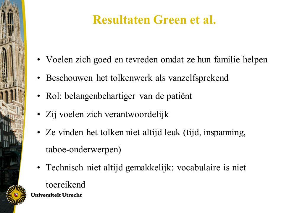 Resultaten Green et al. •Voelen zich goed en tevreden omdat ze hun familie helpen •Beschouwen het tolkenwerk als vanzelfsprekend •Rol: belangenbeharti