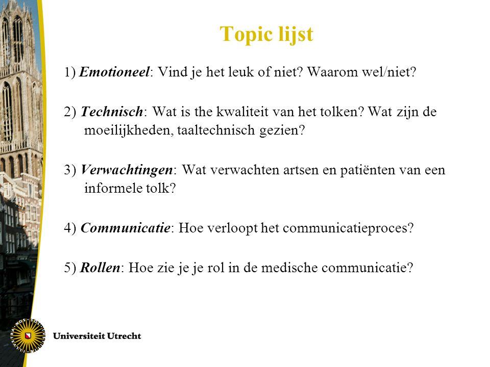 Topic lijst 1 ) Emotioneel: Vind je het leuk of niet? Waarom wel/niet? 2) Technisch: Wat is the kwaliteit van het tolken? Wat zijn de moeilijkheden, t