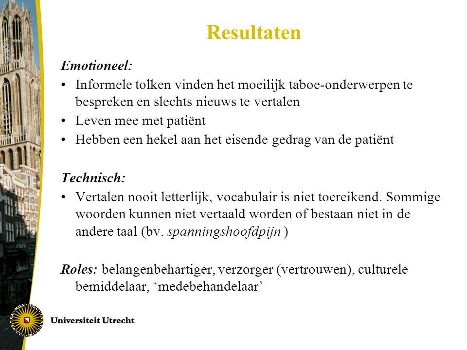 Resultaten Emotioneel: •Informele tolken vinden het moeilijk taboe-onderwerpen te bespreken en slechts nieuws te vertalen •Leven mee met patiënt •Hebb