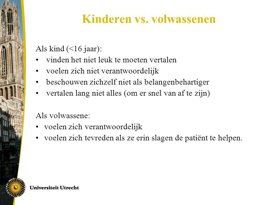 Kinderen vs. volwassenen Als kind (<16 jaar): • vinden het niet leuk te moeten vertalen • voelen zich niet verantwoordelijk • beschouwen zichzelf niet