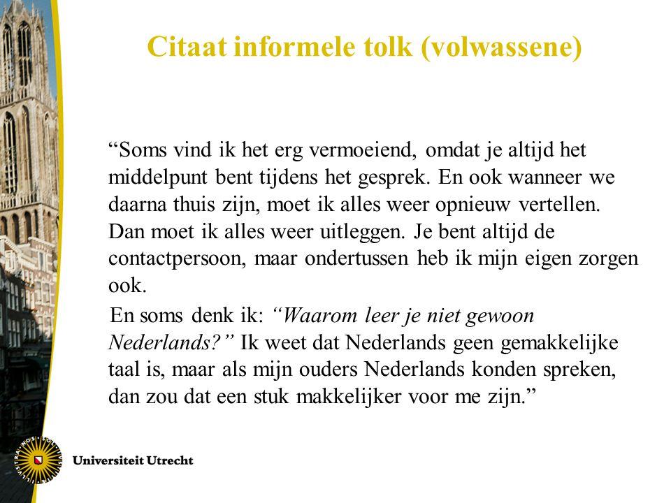 Citaat informele tolk (volwassene) Soms vind ik het erg vermoeiend, omdat je altijd het middelpunt bent tijdens het gesprek.