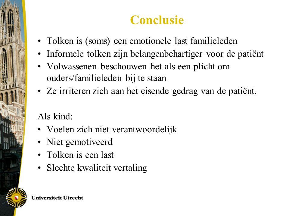 Conclusie •Tolken is (soms) een emotionele last familieleden •Informele tolken zijn belangenbehartiger voor de patiënt •Volwassenen beschouwen het als