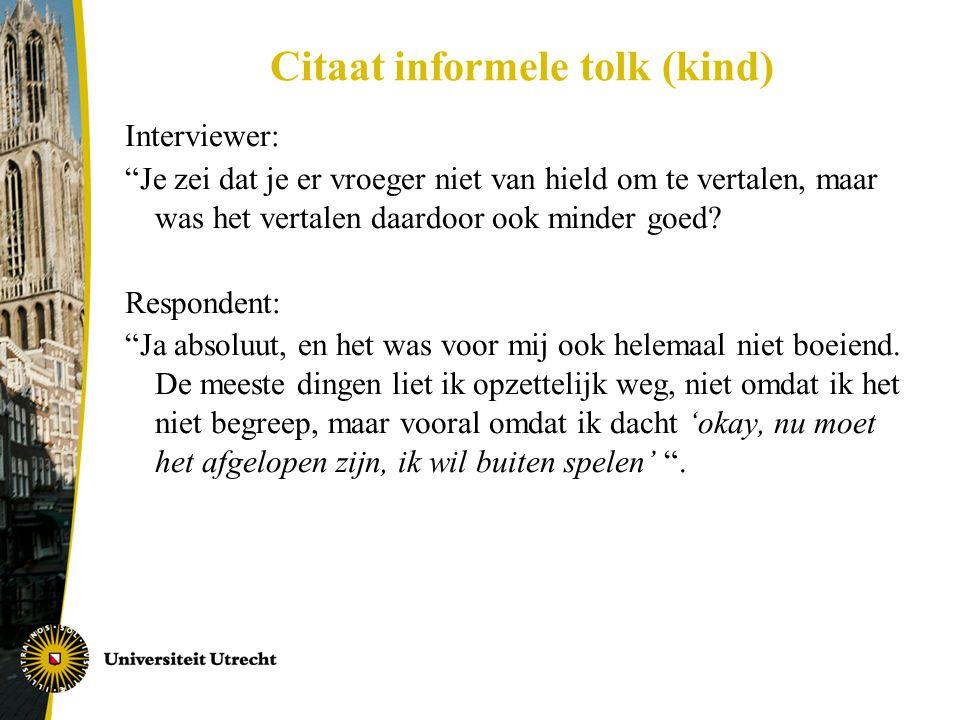 """Citaat informele tolk (kind) Interviewer: """"Je zei dat je er vroeger niet van hield om te vertalen, maar was het vertalen daardoor ook minder goed? Res"""