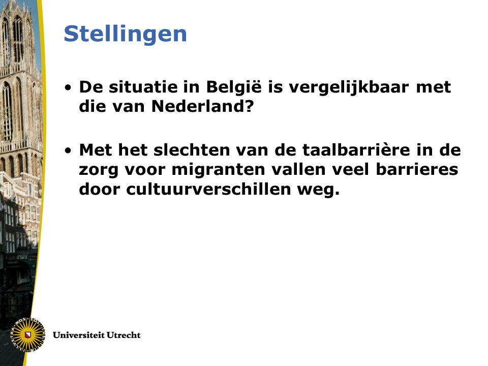 Stellingen •De situatie in België is vergelijkbaar met die van Nederland? •Met het slechten van de taalbarrière in de zorg voor migranten vallen veel