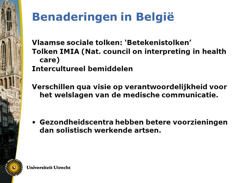 Benaderingen in België Vlaamse sociale tolken: 'Betekenistolken' Tolken IMIA (Nat. council on interpreting in health care) Intercultureel bemiddelen V