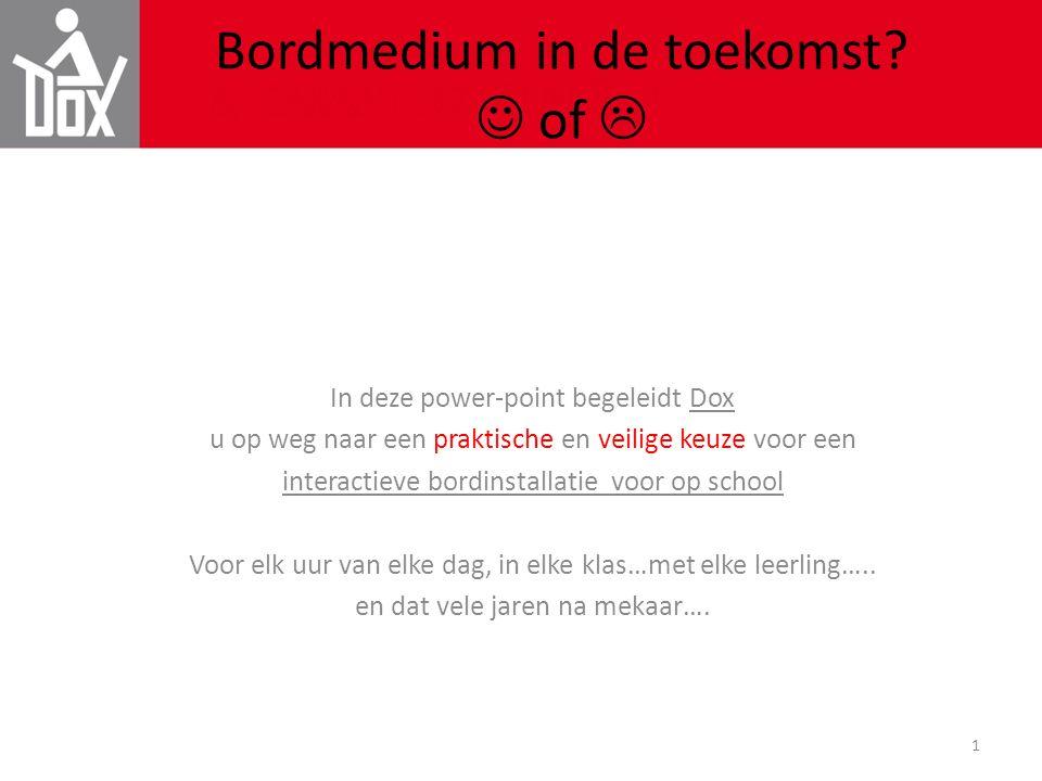1 Bordmedium in de toekomst?  of  In deze power-point begeleidt Dox u op weg naar een praktische en veilige keuze voor een interactieve bordinstalla
