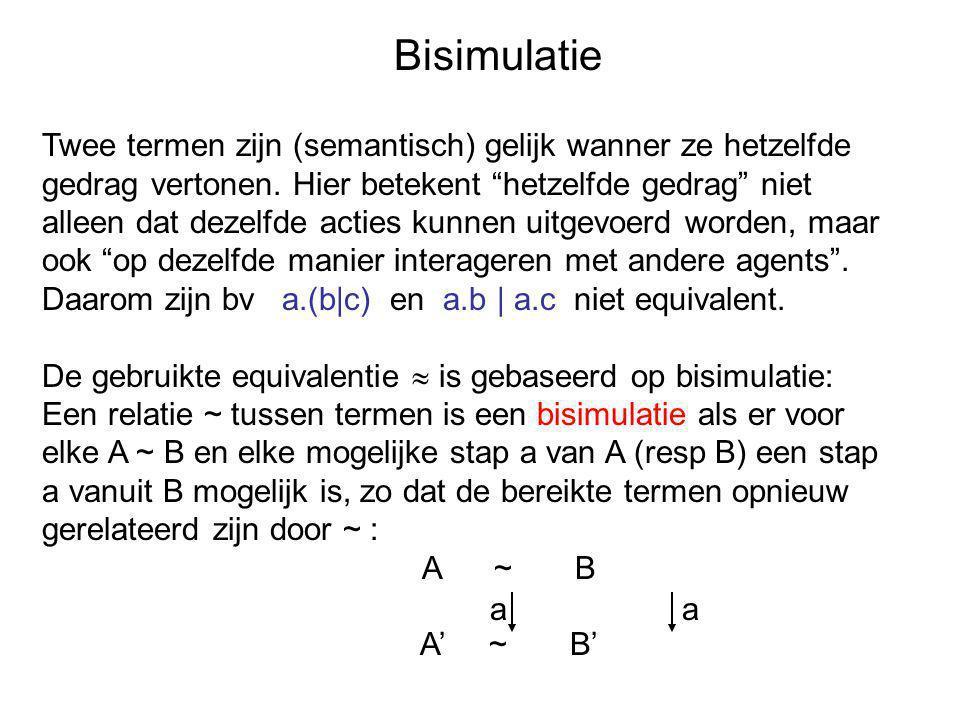 """Bisimulatie Twee termen zijn (semantisch) gelijk wanner ze hetzelfde gedrag vertonen. Hier betekent """"hetzelfde gedrag"""" niet alleen dat dezelfde acties"""