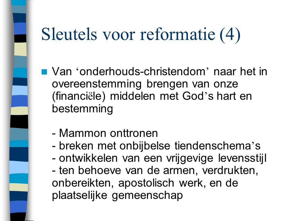 Sleutels voor reformatie (4)  Van ' onderhouds-christendom ' naar het in overeenstemming brengen van onze (financi ë le) middelen met God ' s hart en