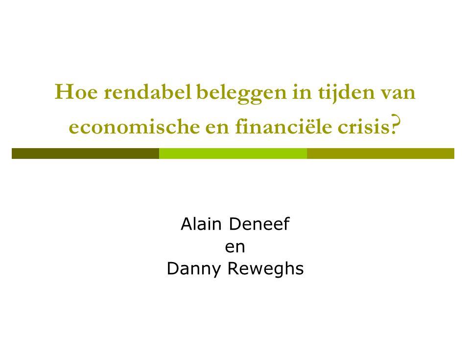 Hoe rendabel beleggen in tijden van economische en financiële crisis ? Alain Deneef en Danny Reweghs