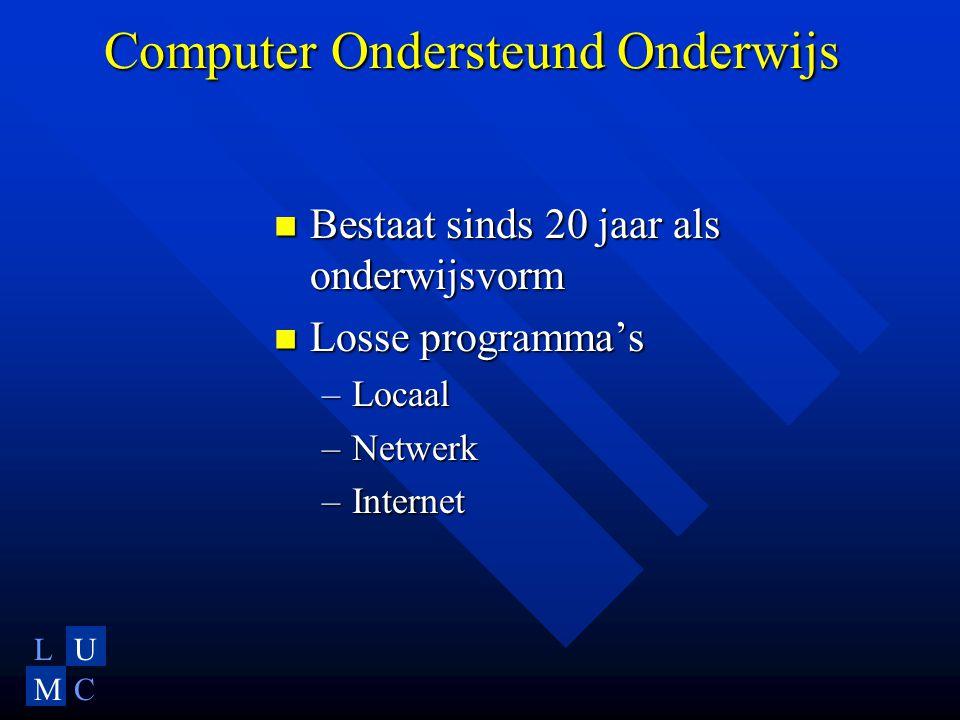 LU MC Computer Ondersteund Onderwijs  Bestaat sinds 20 jaar als onderwijsvorm  Losse programma's –Locaal –Netwerk –Internet