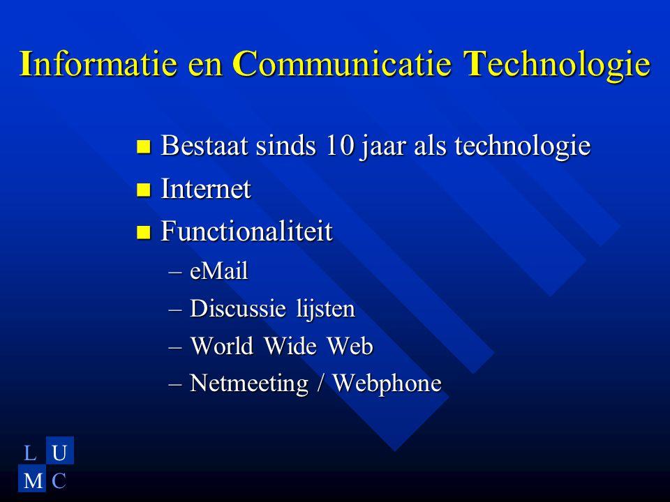 LU MC Informatie en Communicatie Technologie  Bestaat sinds 10 jaar als technologie  Internet  Functionaliteit –eMail –Discussie lijsten –World Wide Web –Netmeeting / Webphone