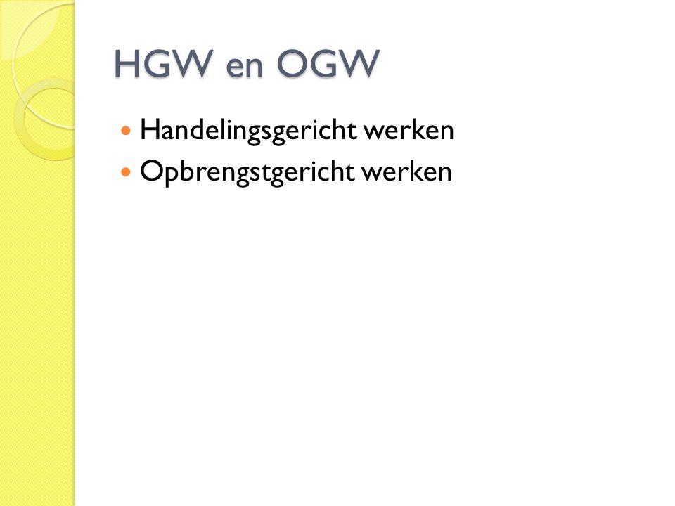 HGW en OGW  Handelingsgericht werken  Opbrengstgericht werken