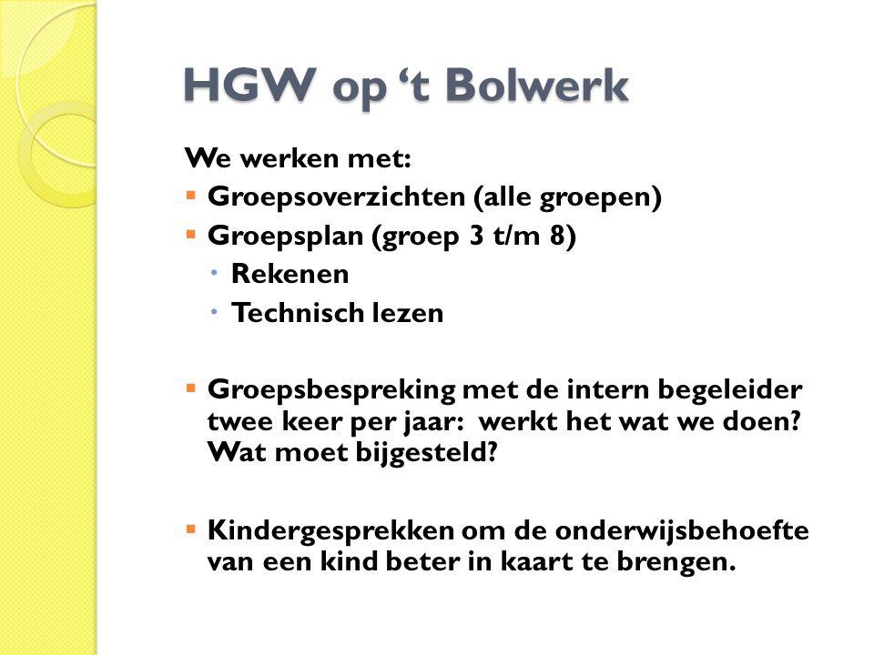 HGW op 't Bolwerk HGW op 't Bolwerk We werken met:  Groepsoverzichten (alle groepen)  Groepsplan (groep 3 t/m 8)  Rekenen  Technisch lezen  Groep