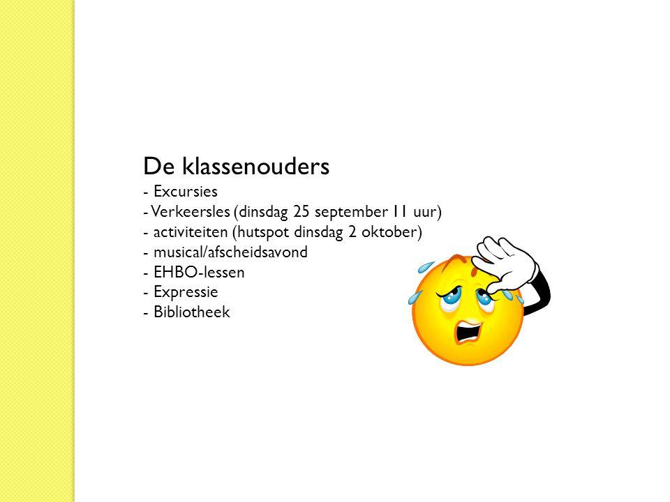 De klassenouders - Excursies - Verkeersles (dinsdag 25 september 11 uur) - activiteiten (hutspot dinsdag 2 oktober) - musical/afscheidsavond - EHBO-le