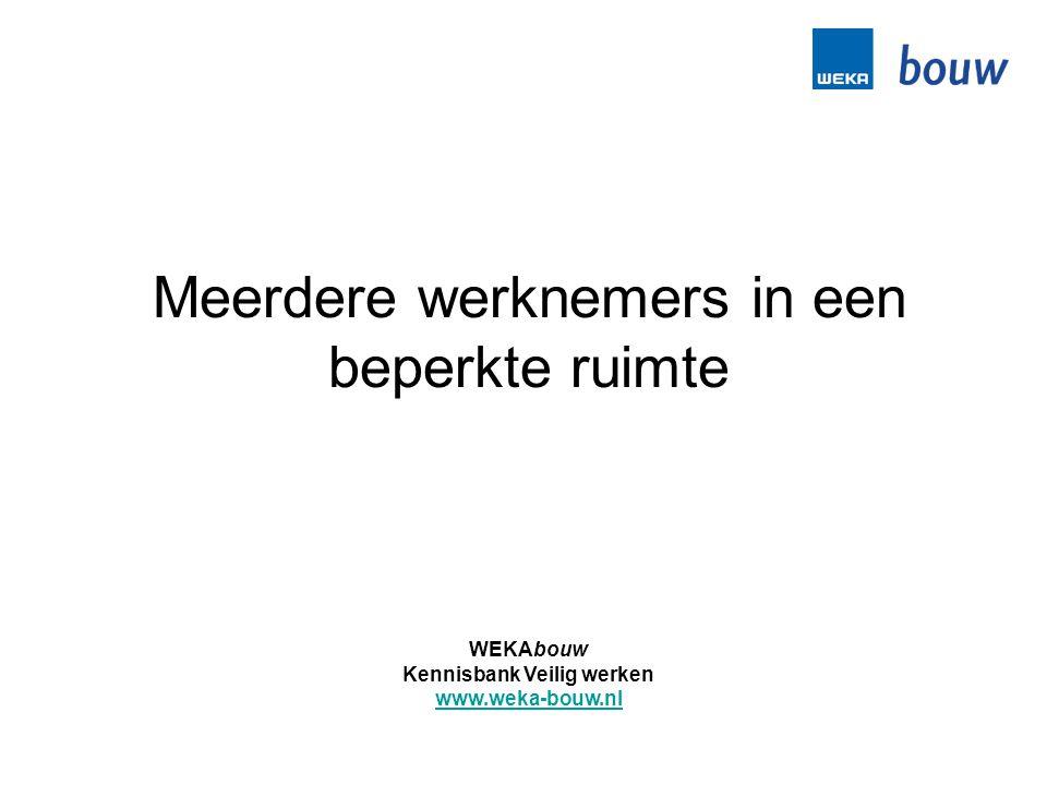 Meerdere werknemers in een beperkte ruimte WEKAbouw Kennisbank Veilig werken www.weka-bouw.nl
