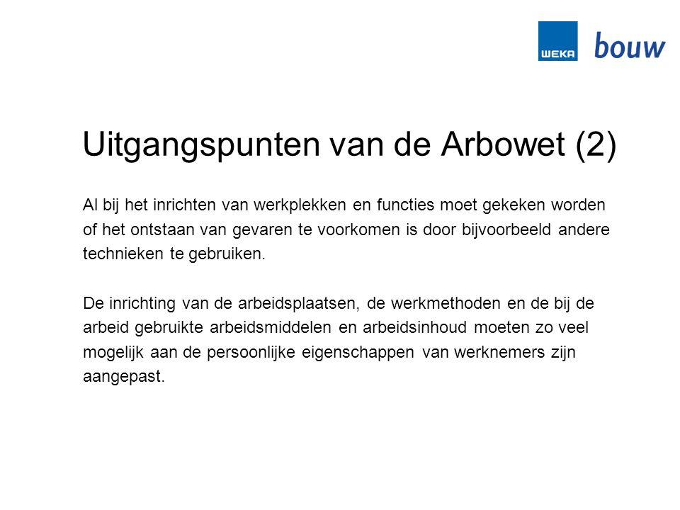 Uitgangspunten van de Arbowet (2) Al bij het inrichten van werkplekken en functies moet gekeken worden of het ontstaan van gevaren te voorkomen is doo