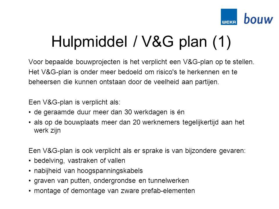 Hulpmiddel / V&G plan (1) Voor bepaalde bouwprojecten is het verplicht een V&G-plan op te stellen. Het V&G-plan is onder meer bedoeld om risico's te h