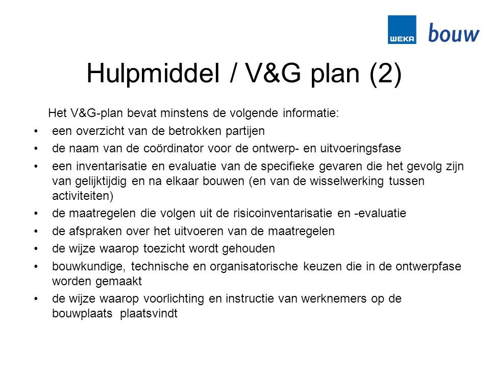 Hulpmiddel / V&G plan (2) Het V&G-plan bevat minstens de volgende informatie: •een overzicht van de betrokken partijen •de naam van de coördinator voo