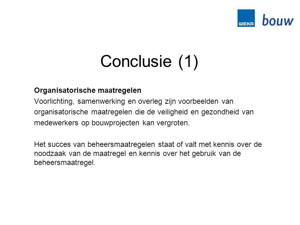 Conclusie (1) Organisatorische maatregelen Voorlichting, samenwerking en overleg zijn voorbeelden van organisatorische maatregelen die de veiligheid e