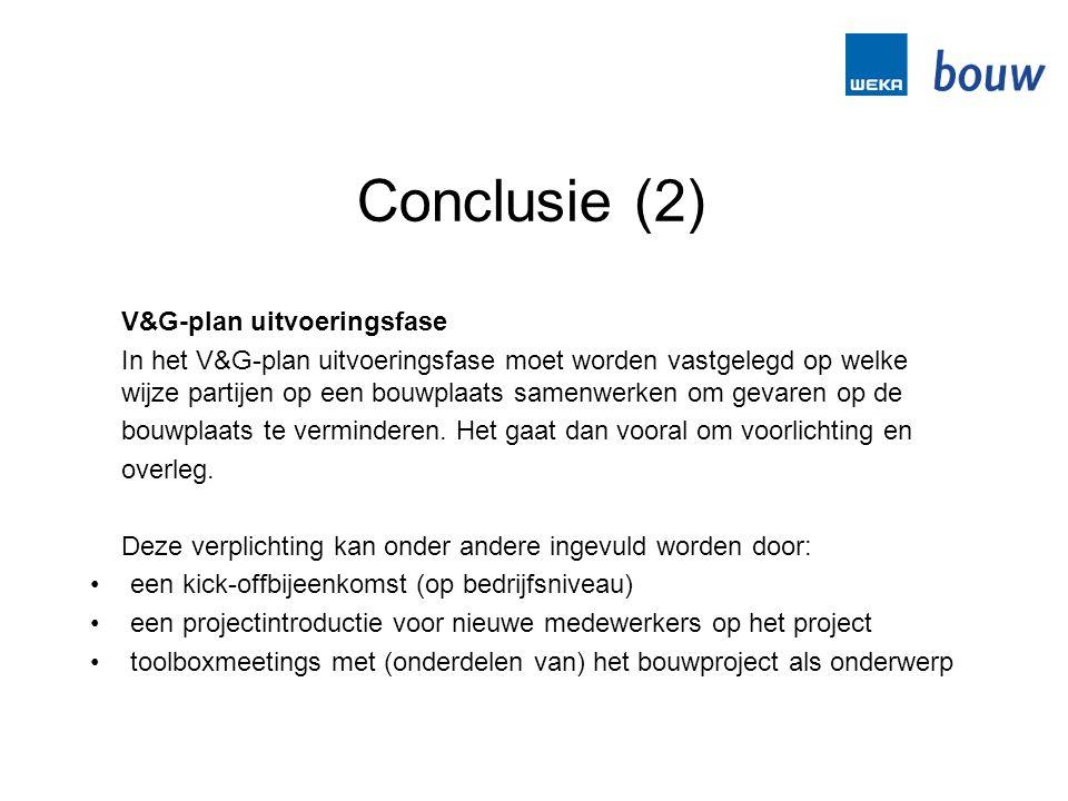 Conclusie (2) V&G-plan uitvoeringsfase In het V&G-plan uitvoeringsfase moet worden vastgelegd op welke wijze partijen op een bouwplaats samenwerken om