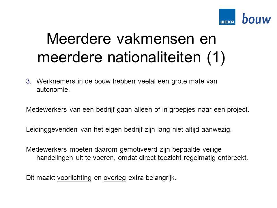 Meerdere vakmensen en meerdere nationaliteiten (1) 3.Werknemers in de bouw hebben veelal een grote mate van autonomie. Medewerkers van een bedrijf gaa