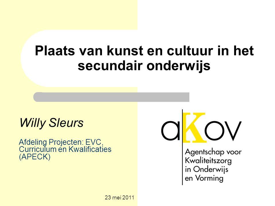 23 mei 2011 Plaats van kunst en cultuur in het secundair onderwijs Willy Sleurs Afdeling Projecten: EVC, Curriculum en Kwalificaties (APECK)