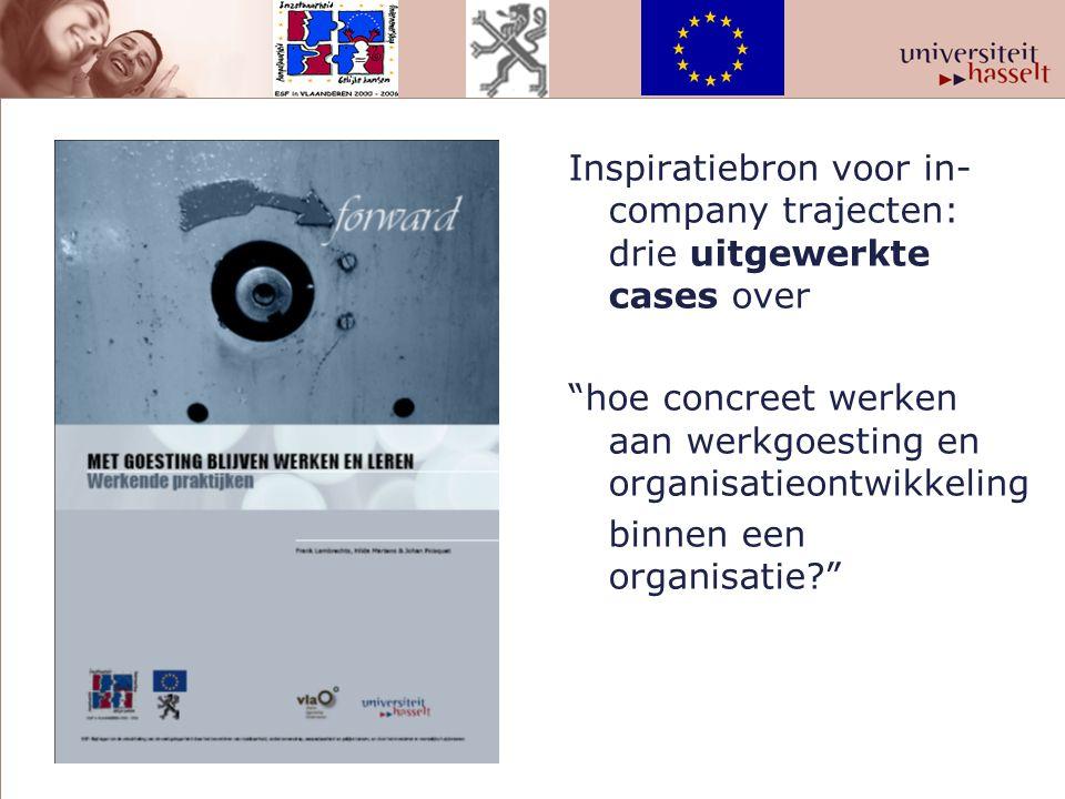 """Inspiratiebron voor in- company trajecten: drie uitgewerkte cases over """"hoe concreet werken aan werkgoesting en organisatieontwikkeling binnen een org"""