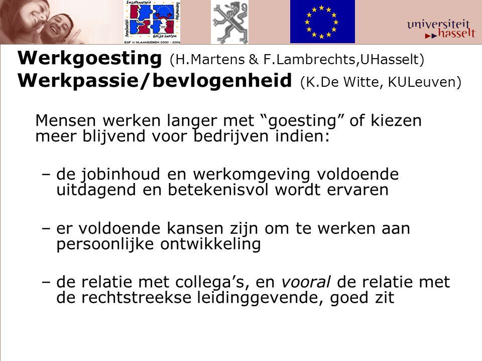 """Werkgoesting (H.Martens & F.Lambrechts,UHasselt) Werkpassie/bevlogenheid (K.De Witte, KULeuven) Mensen werken langer met """"goesting"""" of kiezen meer bli"""