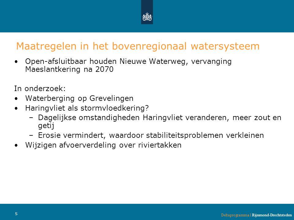 •Open-afsluitbaar houden Nieuwe Waterweg, vervanging Maeslantkering na 2070 In onderzoek: •Waterberging op Grevelingen •Haringvliet als stormvloedkering.