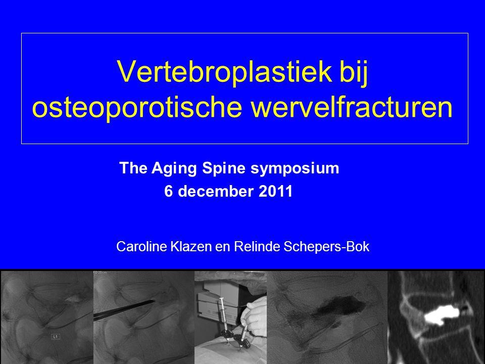Vertebroplastiek bij osteoporotische wervelfracturen Caroline Klazen en Relinde Schepers-Bok The Aging Spine symposium 6 december 2011