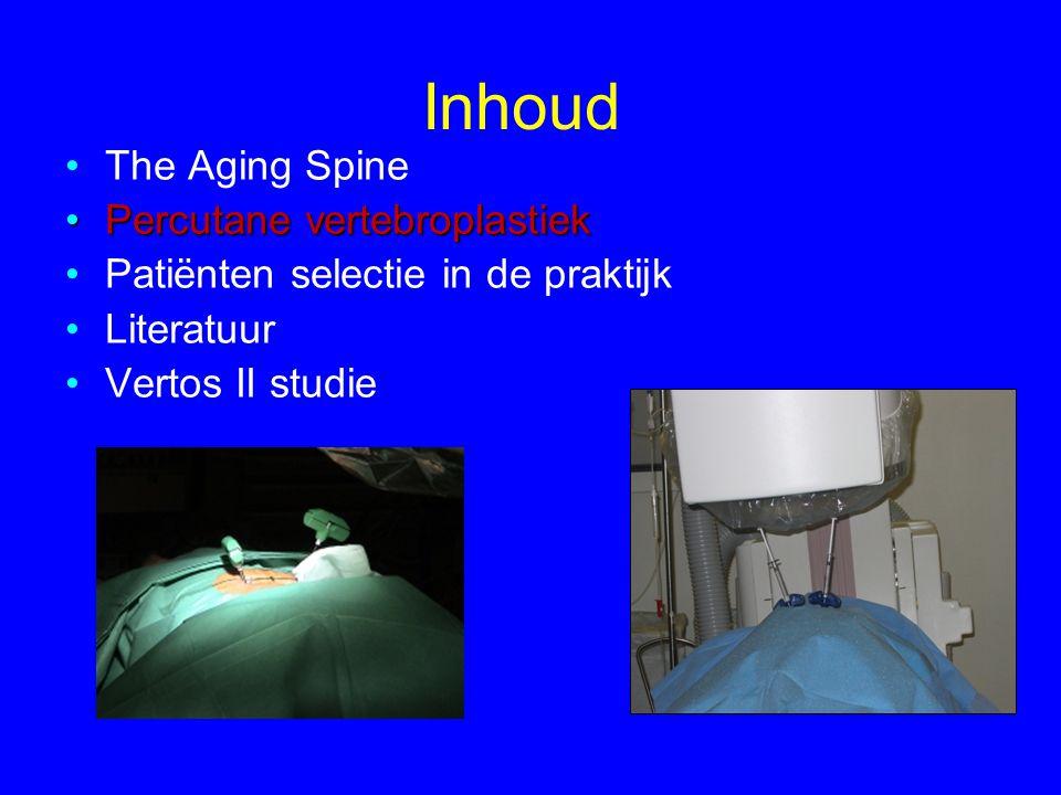 Inhoud •The Aging Spine •Percutane vertebroplastiek •Patiënten selectie in de praktijk •Literatuur •Vertos II studie